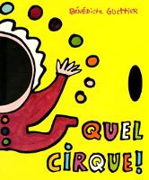 Quel cirque, un livre récréatif de Bénédicte Guettier