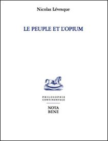 Le peuple et l'opium : un essai de Nicolas Lévesque
