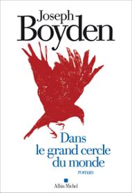 Dans le grand cercle du monde, un roman de Joseph Boyden