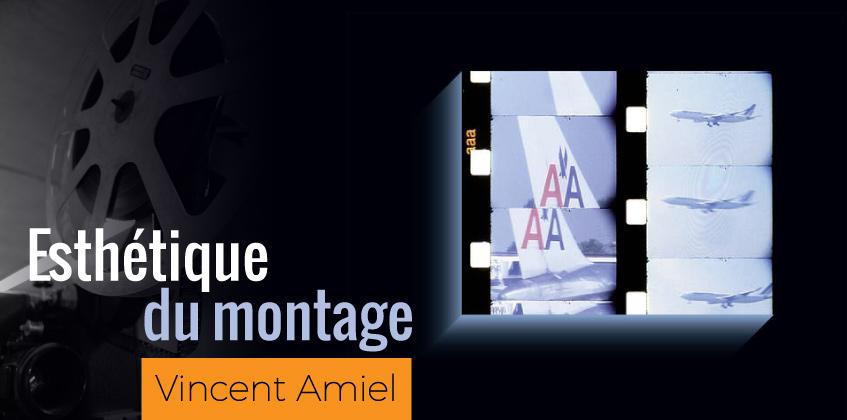 Un beau livre de Vincent Amiel sur le montage au cinéma