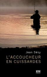 L'accoucheur en cuissardes : un livre de Jean Désy
