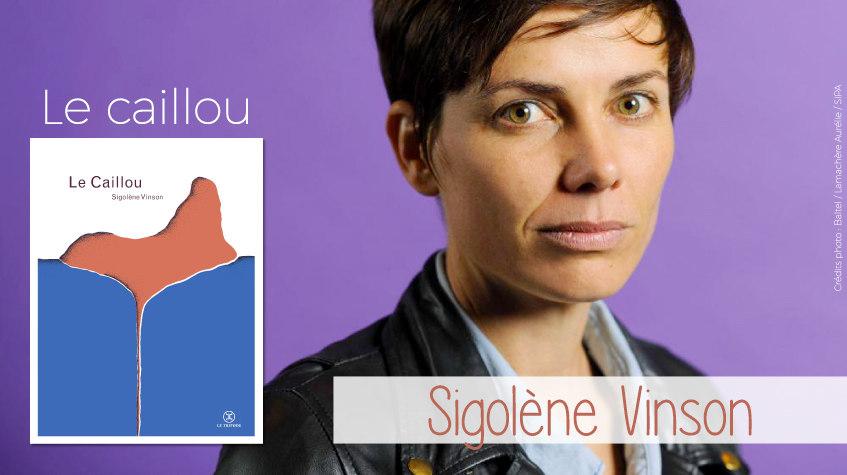 Sigolène Vinson sort aux éditions Le Tripode son premier roman : Le caillou